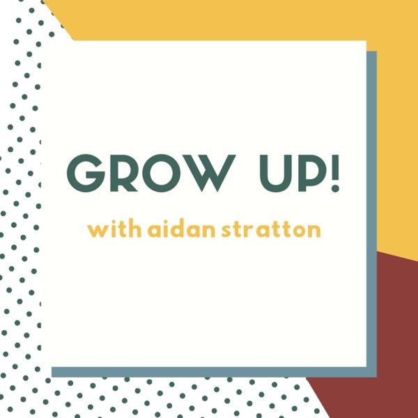 Grow Up! with Aidan Stratton