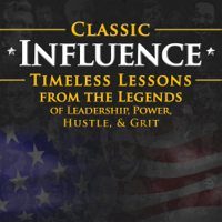 Classic Influence Podcast: Timeless Lessons from the Legends of Leadership, Power, Hustle and Grit podcast