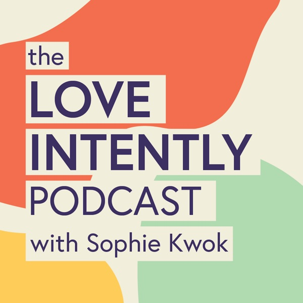 Love Intently Podcast with Sophie Kwok