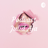 Podcast Julid Aja podcast