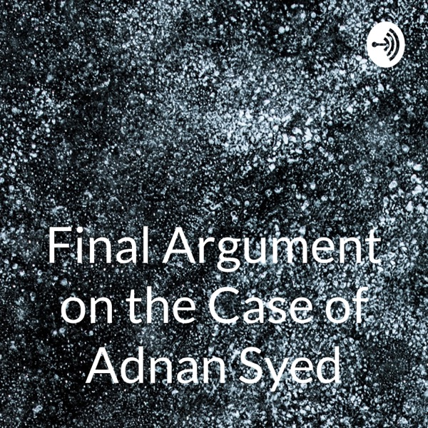 Final Argument on the Case of Adnan Syed: Serial