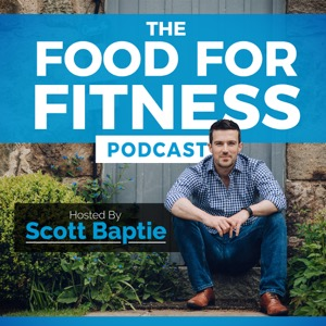 The Food For Fitness Podcast   Nutrition   Training   Lifestyle   Healthy Living