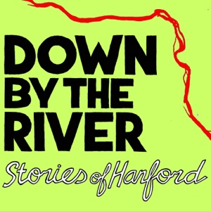 Down by the River: Stories of Hanford