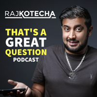 Raj Kotecha: That's a Great Question podcast