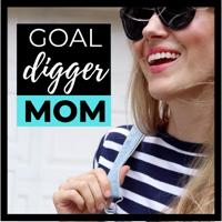 Goal Digger Mom podcast