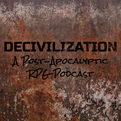 Decivilization: A Post-Apocalyptic RPG Podcast