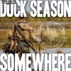 Duck Season Somewhere artwork