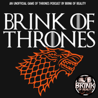 Brink Of Thrones | An unofficial Game Of Thrones Podcast podcast