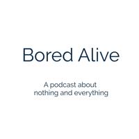 Bored Alive podcast