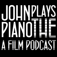 John Plays the Piano - A Film Podcast podcast