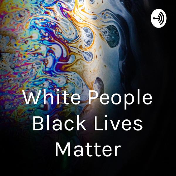 White People, Black Lives Matter!