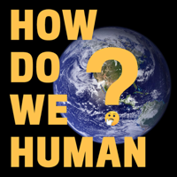 How Do We Human? podcast