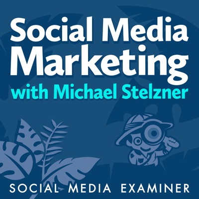 Social Media Marketing Podcast:Michael Stelzner, Social Media Examiner