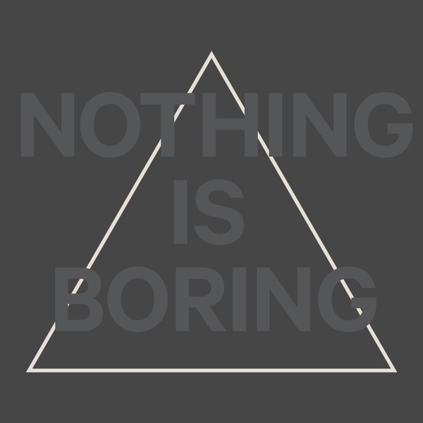 NOTHING IS BORING