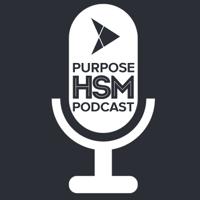 Purpose HSM Podcast podcast