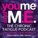 You, me & M.E. - chronic fatigue Podcast