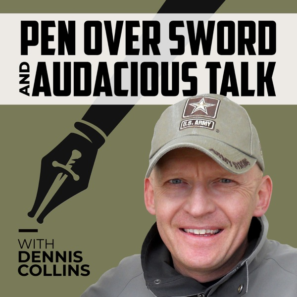 Pen Over Sword and Audacious Talk with Dennis Collins