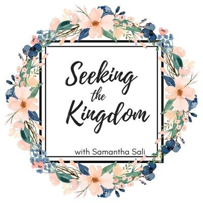 Seeking the Kingdom with Samantha Sali