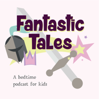 Fantastic Tales: A Bedtime Podcast for Kids podcast