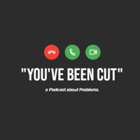 """You've Been Cut"": A Podcast About Problems"