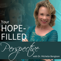 Your Hope-Filled Perspective with Dr. Michelle Bengtson podcast podcast
