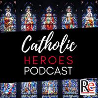 Catholic Heroes Podcast podcast