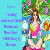 Episode 22: Creating Intentional Rituals During Each Moon Phase with Bethany & Roxanne