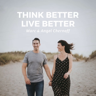 Think Better, Live Better:Marc and Angel Chernoff