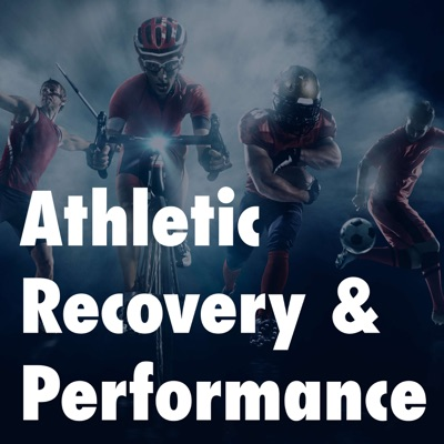 Athletic Recovery & Performance Podcast