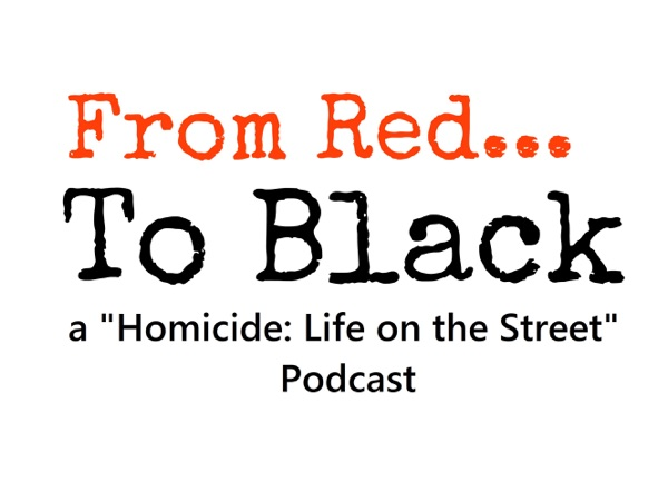 From Red to Black - A Homicide: Life on the Street Podcast