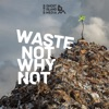 Waste Not Why Not artwork