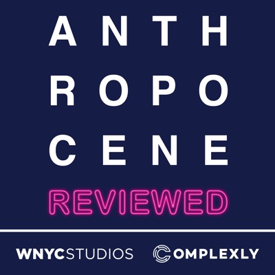 The Anthropocene Reviewed:WNYC Studios and Complexly