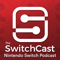 The SwitchCast - A Nintendo Switch Podcast