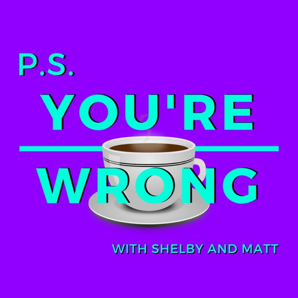 PS You're Wrong: A Pop Culture Podcast