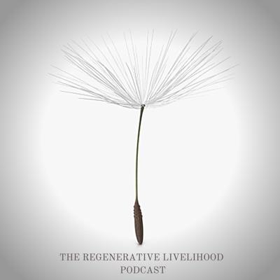The Regenerative Livelihood Podcast