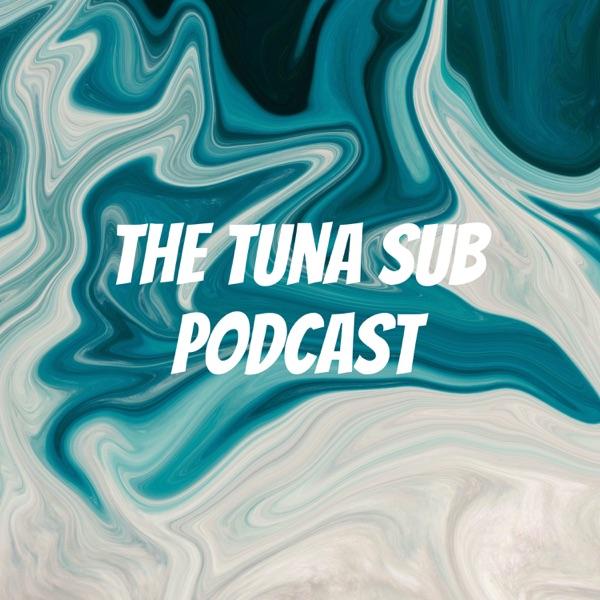 The Tuna Sub Podcast