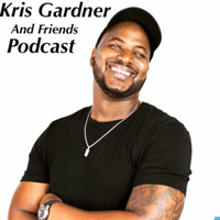 Kris Gardner and Friends Podcast podcast