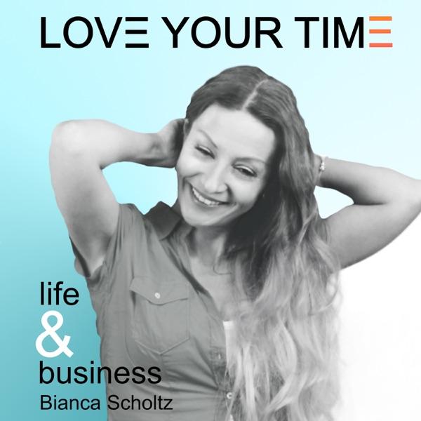 LoveYourTime - für ein Business & ein Leben, das Du liebst