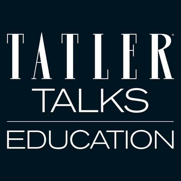 Tatler Talks: Education