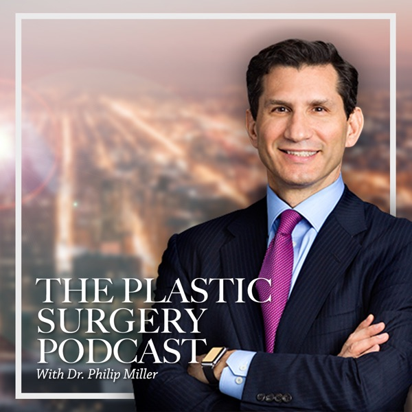 The Plastic Surgery Podcast with Dr. Philip Miller