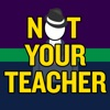 Not Your Teacher Podcast artwork