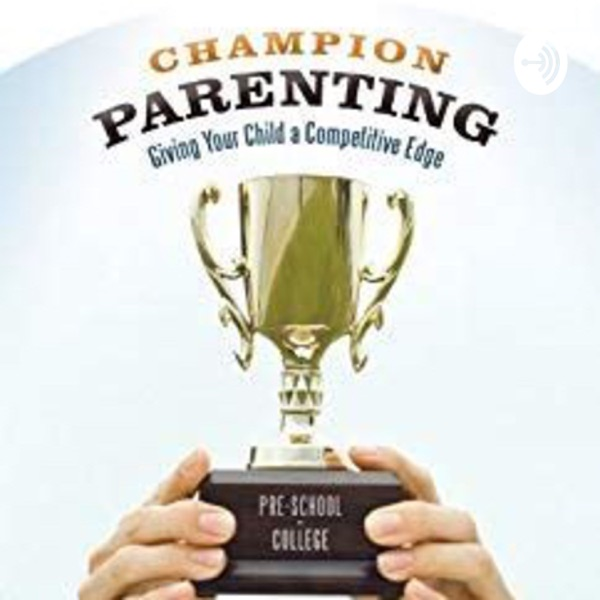 Champion Parenting: Building Leaders For Life