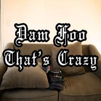 Dam Foo That's Crazy podcast