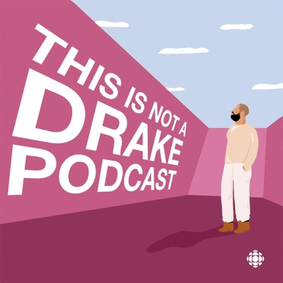 This is not a Drake podcast:CBC Podcasts