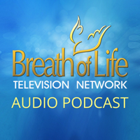 Breath of Life Television Network (audio) podcast