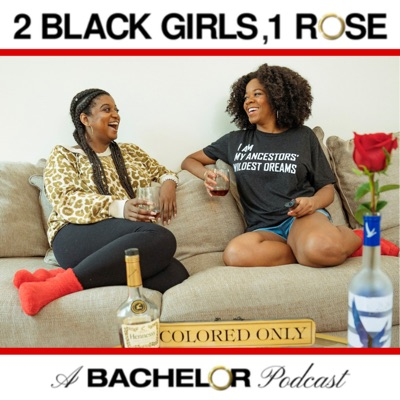 2 Black Girls, 1 Rose: A Bachelor Podcast:2 Black Girls, 1 Rose