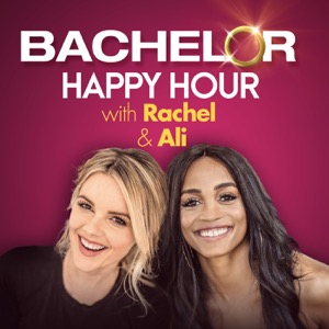Bachelor Happy Hour with Rachel & Ali – The Official Bachelor Podcast