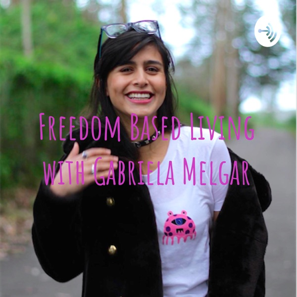 Freedom Based Living with Gabriela Melgar