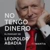 No tengo dinero, el podcast de Leopoldo Abadía