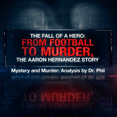 The Fall of A Hero: From Football to Murder, The Aaron Hernandez Story | Mystery and Murder: Analysis by Dr. Phil:Dr. Phil McGraw